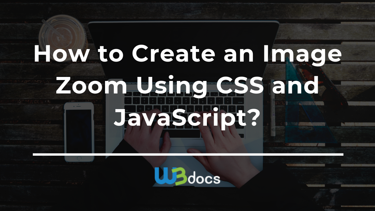 How to Create an Image Zoom Using CSS and JavaScript