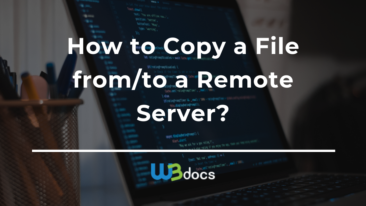 How to Copy a File from/to a Remote Server