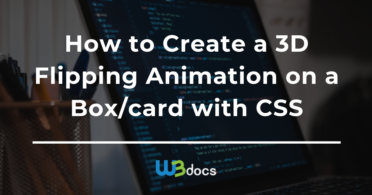 How to Create a 3D Flipping Animation on a Box/card with CSS