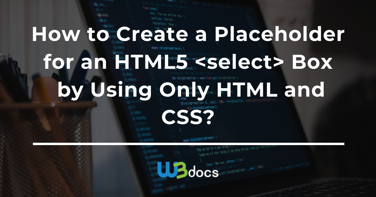 How to Create a Placeholder for an HTML5 <select> Box by